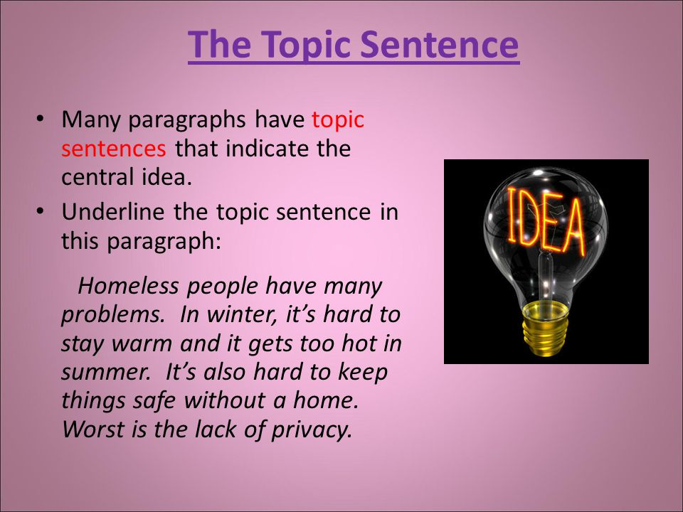 The Topic Sentence Many paragraphs have topic sentences that indicate the central idea.