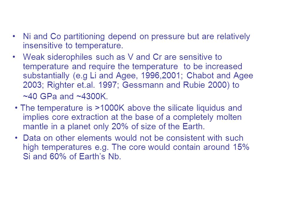 Ni and Co partitioning depend on pressure but are relatively insensitive to temperature.