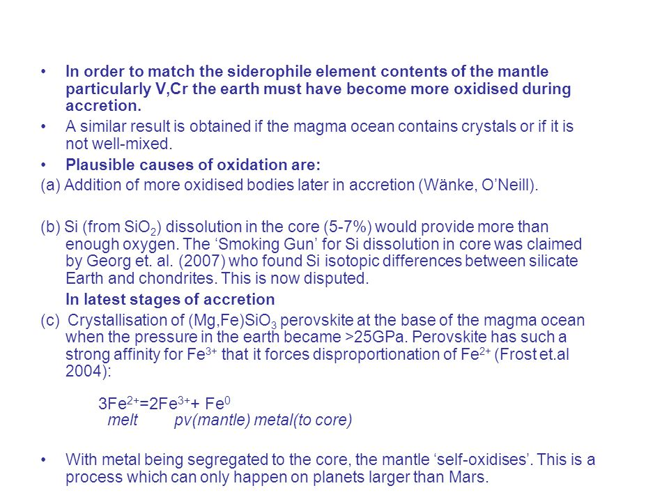 In order to match the siderophile element contents of the mantle particularly V,Cr the earth must have become more oxidised during accretion.