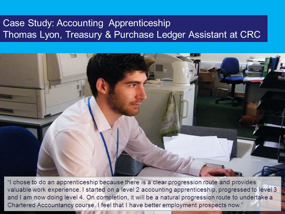I chose to do an apprenticeship because there is a clear progression route and provides valuable work experience.