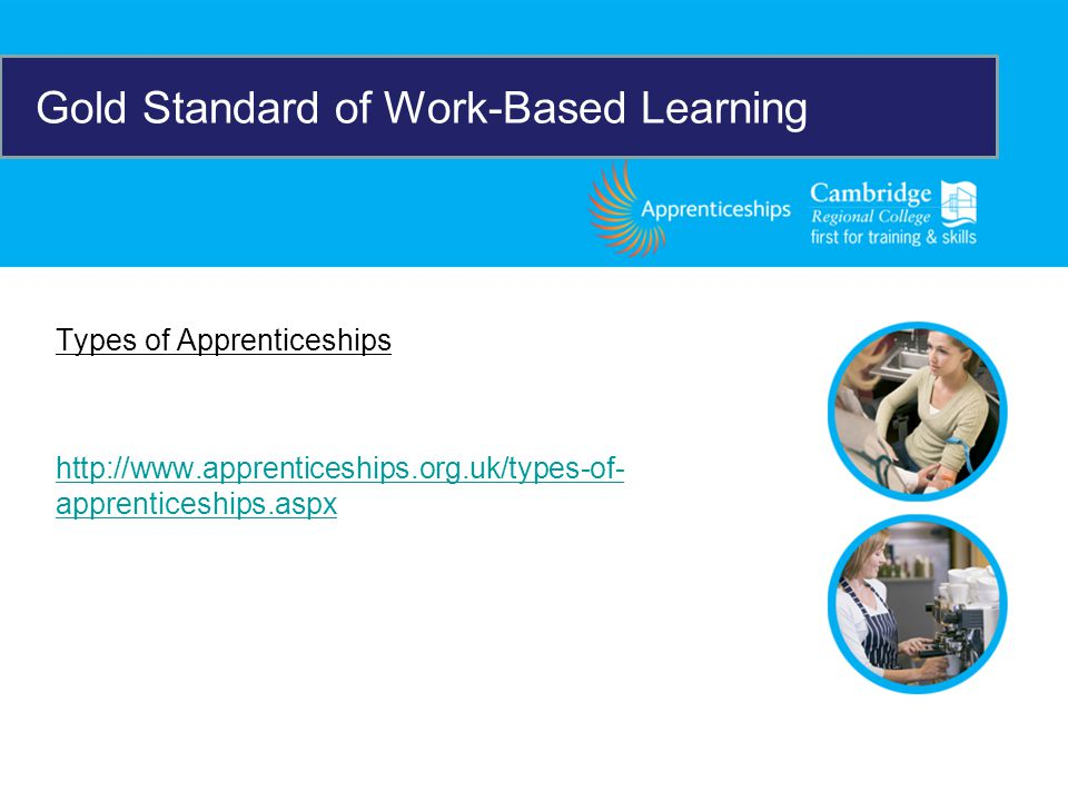 Types of Apprenticeships   apprenticeships.aspx Gold Standard of Work-Based Learning