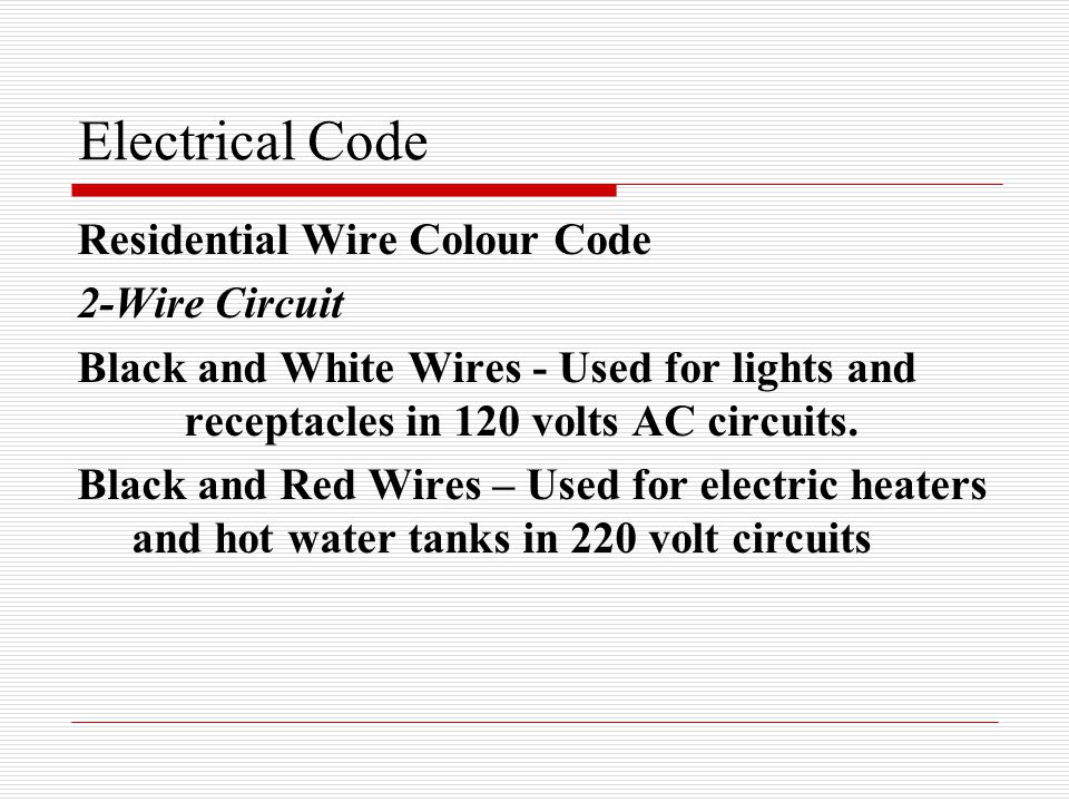 Electrical Code Residential Wire Colour Code 2-Wire Circuit Black and White Wires - Used for lights and receptacles in 120 volts AC circuits.