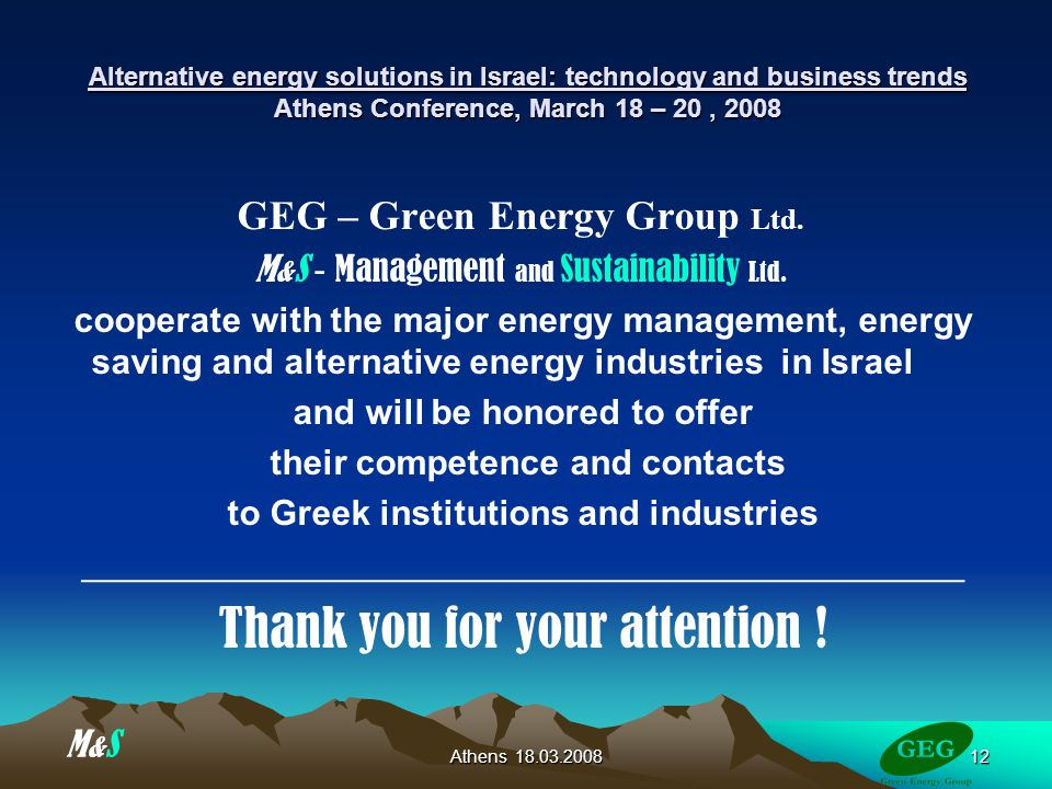 Athens Alternative energy solutions in Israel: technology and business trends Athens Conference, March 18 – 20, 2008 GEG – Green Energy Group Ltd.