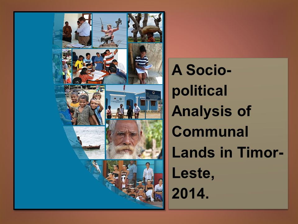 A Socio- political Analysis of Communal Lands in Timor- Leste, 2014.