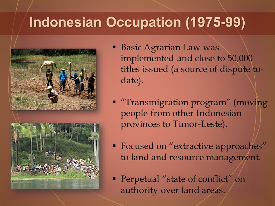 Indonesian Occupation ( )  Basic Agrarian Law was implemented and close to 50,000 titles issued (a source of dispute to- date).