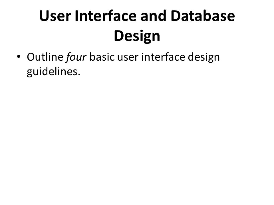 26 user interface and database design outline four basic user interface design guidelines - Database Design Guidelines