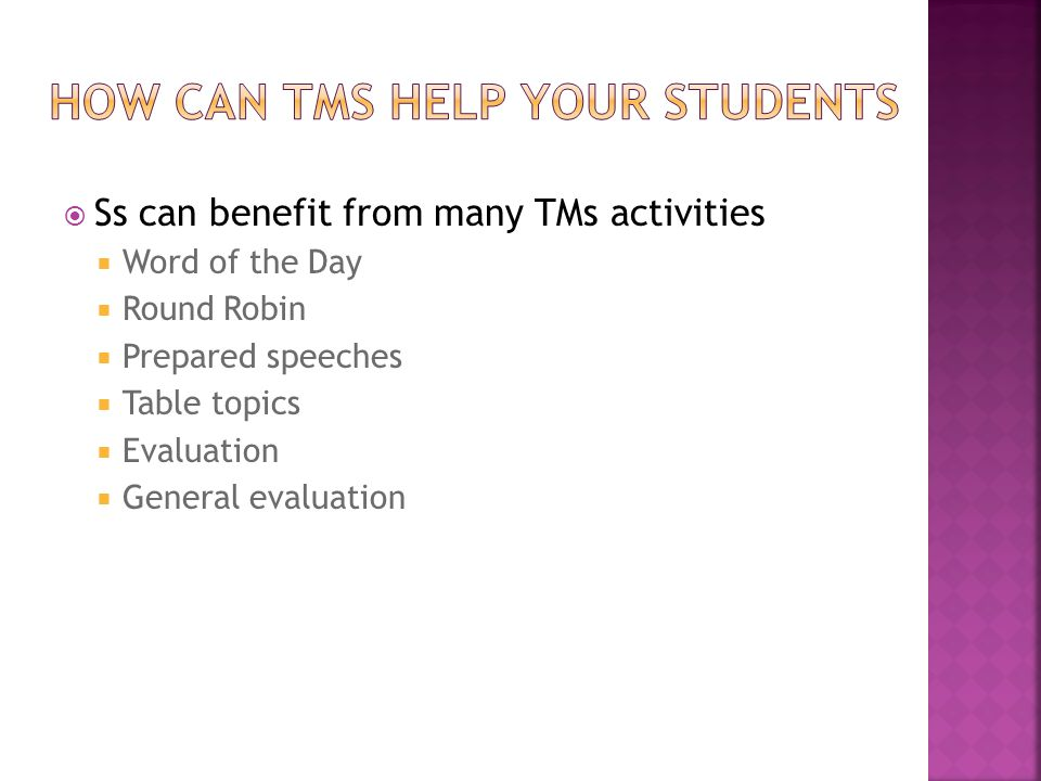  Ss can benefit from many TMs activities  Word of the Day  Round Robin  Prepared speeches  Table topics  Evaluation  General evaluation