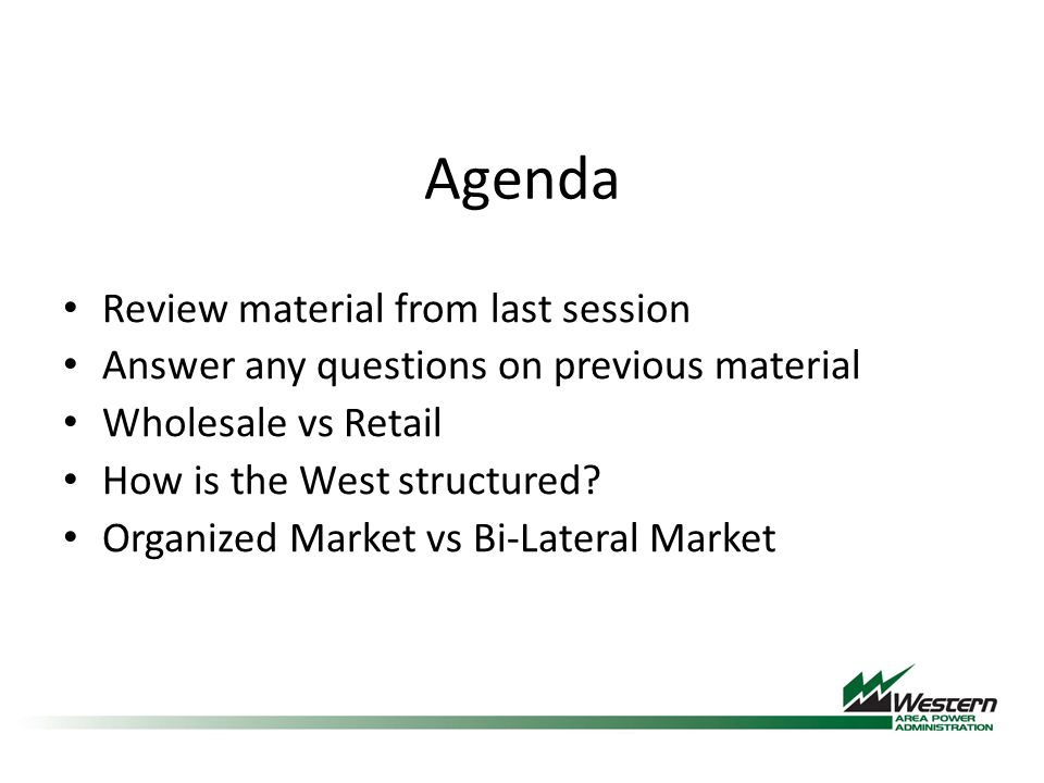 Agenda Review material from last session Answer any questions on previous material Wholesale vs Retail How is the West structured.