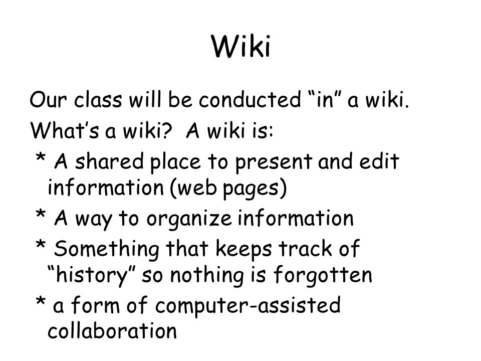 Wiki Our class will be conducted in a wiki. What's a wiki.