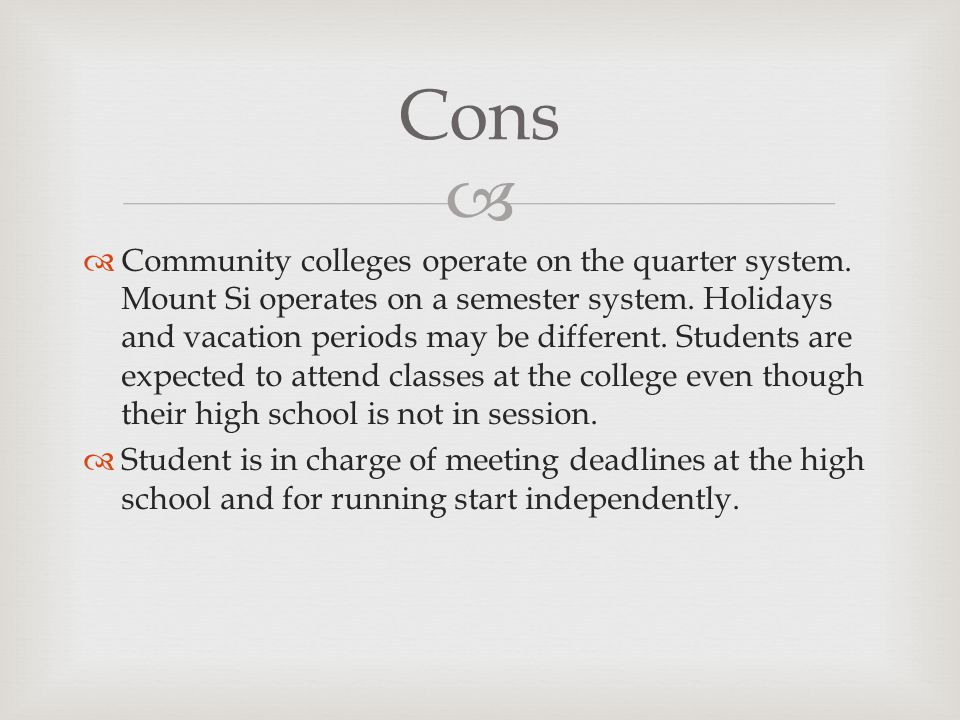   Community colleges operate on the quarter system.
