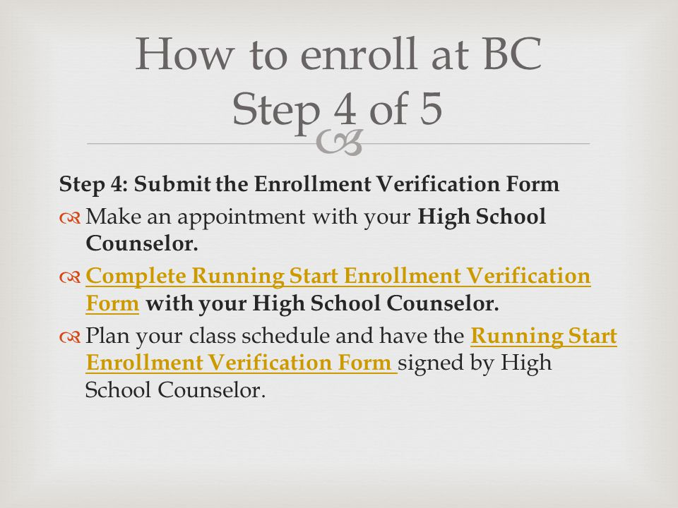  Step 4: Submit the Enrollment Verification Form  Make an appointment with your High School Counselor.