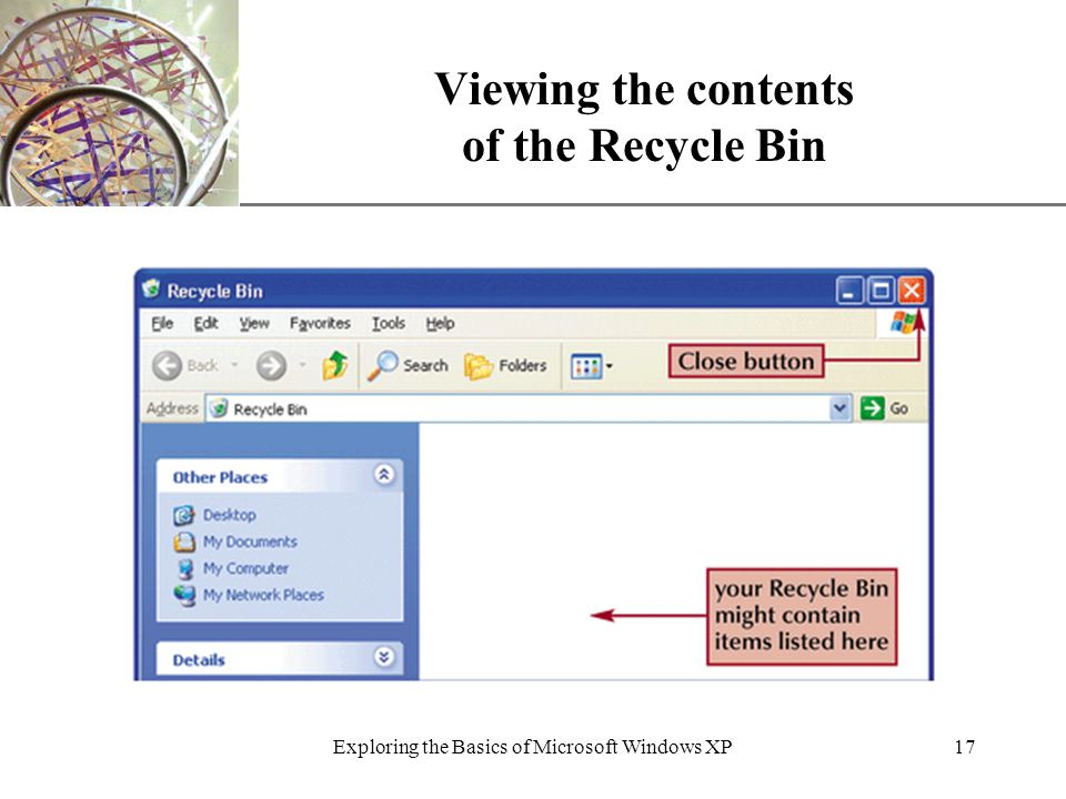XP Exploring the Basics of Microsoft Windows XP17 Viewing the contents of the Recycle Bin