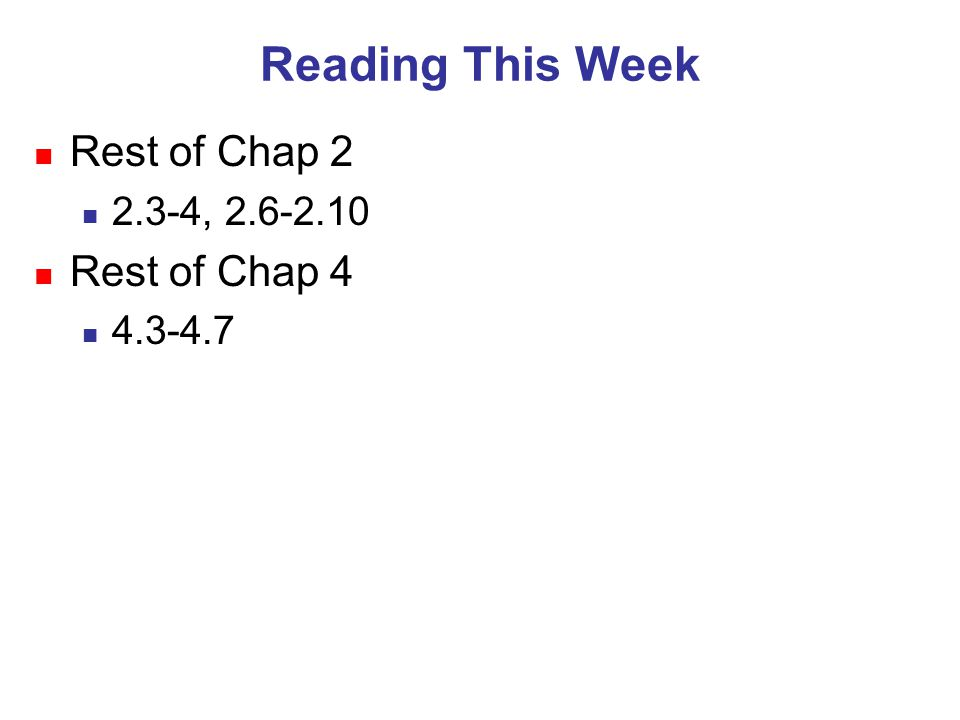 Reading This Week n Rest of Chap 2 n 2.3-4, n Rest of Chap 4 n
