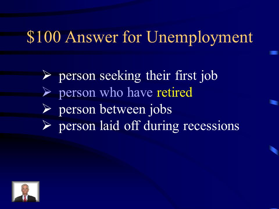$100 Unemployment The unemployment rate does NOT include which of the following:  person seeking their first job  person who have retired  person between jobs  person laid off during recessions