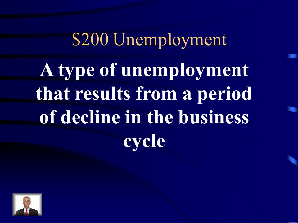 $100 Answer for Unemployment  person seeking their first job  person who have retired  person between jobs  person laid off during recessions