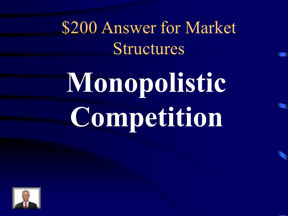 $200 Market Structures Many producers supply similar but varied products