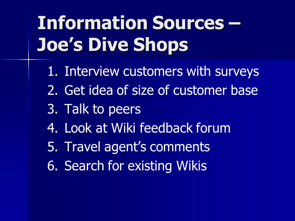 Information Sources – Joe's Dive Shops 1. 1.Interview customers with surveys 2.