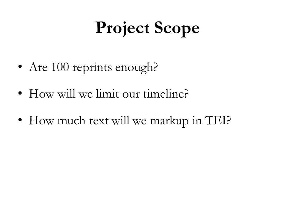 Project Scope Are 100 reprints enough. How will we limit our timeline.