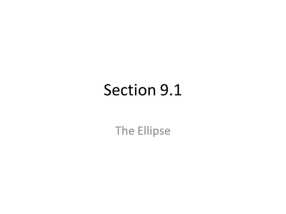 Section 9.1 The Ellipse