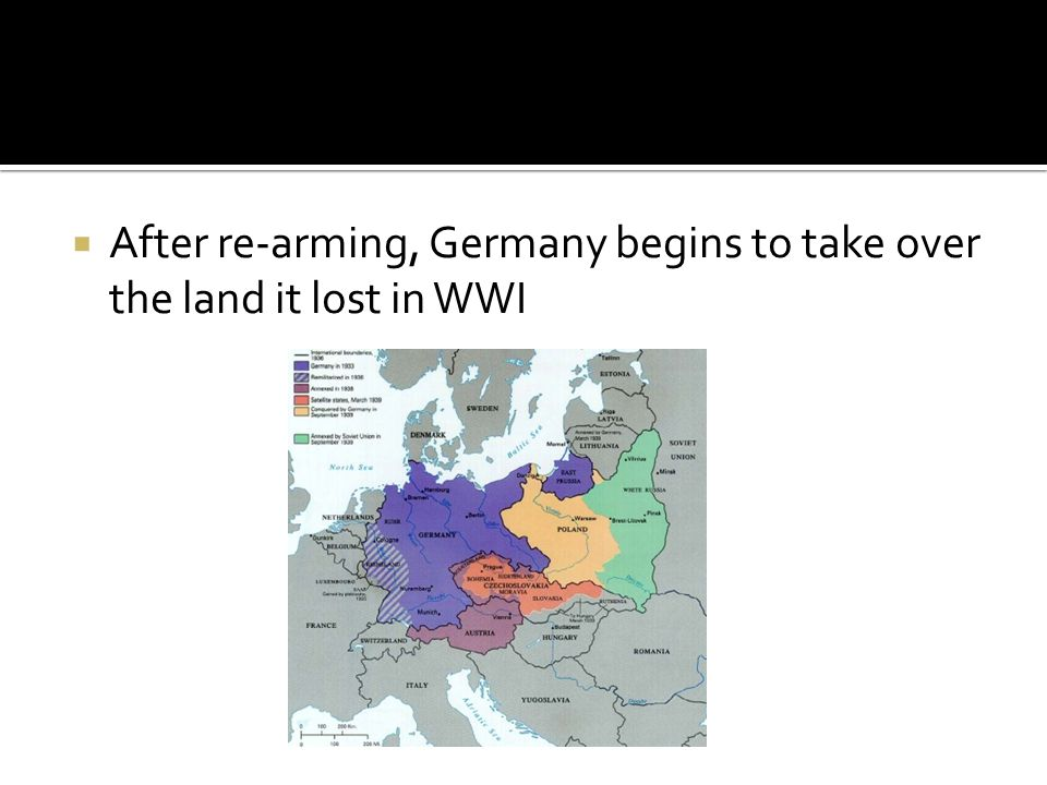  After re-arming, Germany begins to take over the land it lost in WWI