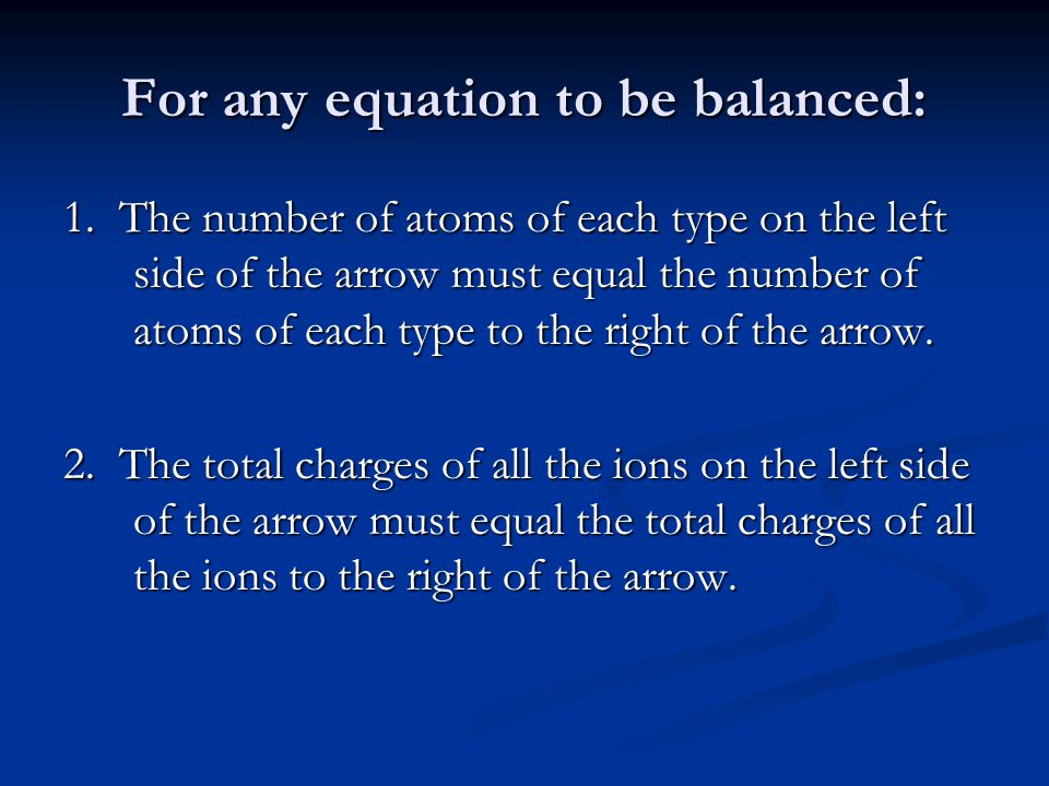For any equation to be balanced: 1.