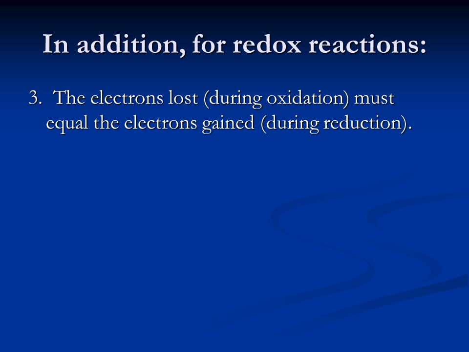In addition, for redox reactions: 3.