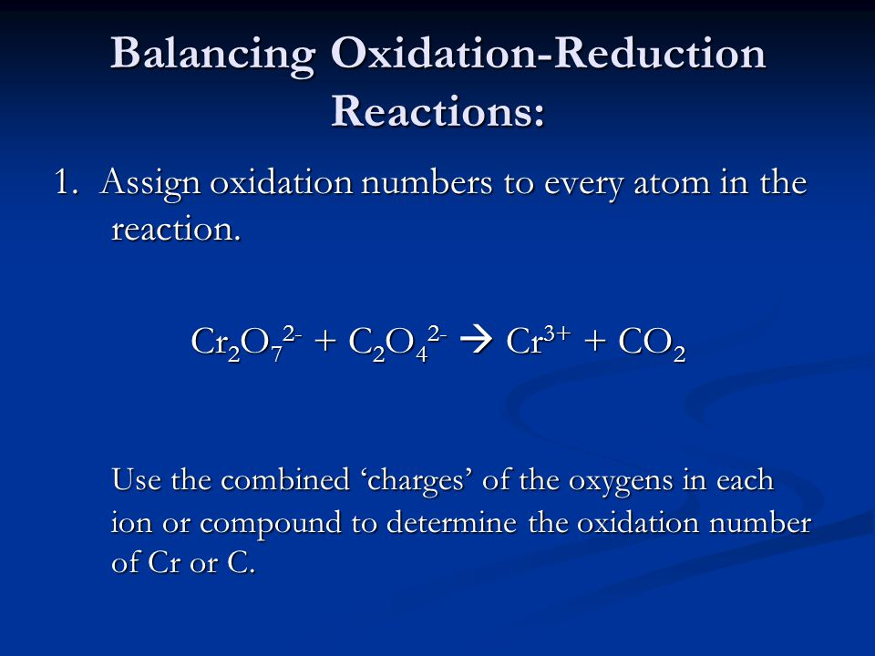 Balancing Oxidation-Reduction Reactions: 1. Assign oxidation numbers to every atom in the reaction.