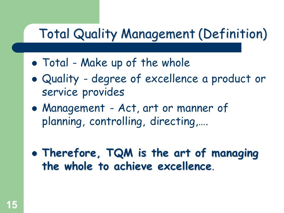 Greg Baker © 2004 15 Total Quality Management (Definition) Total - Make up of the whole Quality - degree of excellence a product or service provides M
