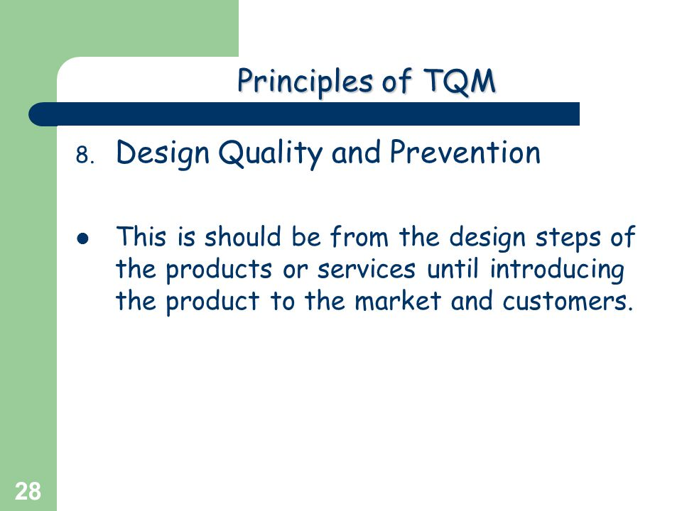 Greg Baker © 2004 28 Principlesof TQM Principles of TQM 8. Design Quality and Prevention This is should be from the design steps of the products or se