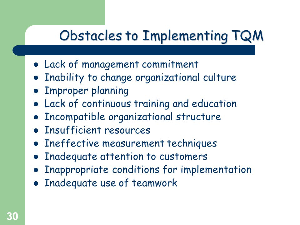 Greg Baker © 2004 30 Obstaclesto Implementing TQM Obstacles to Implementing TQM Lack of management commitment Inability to change organizational cultu