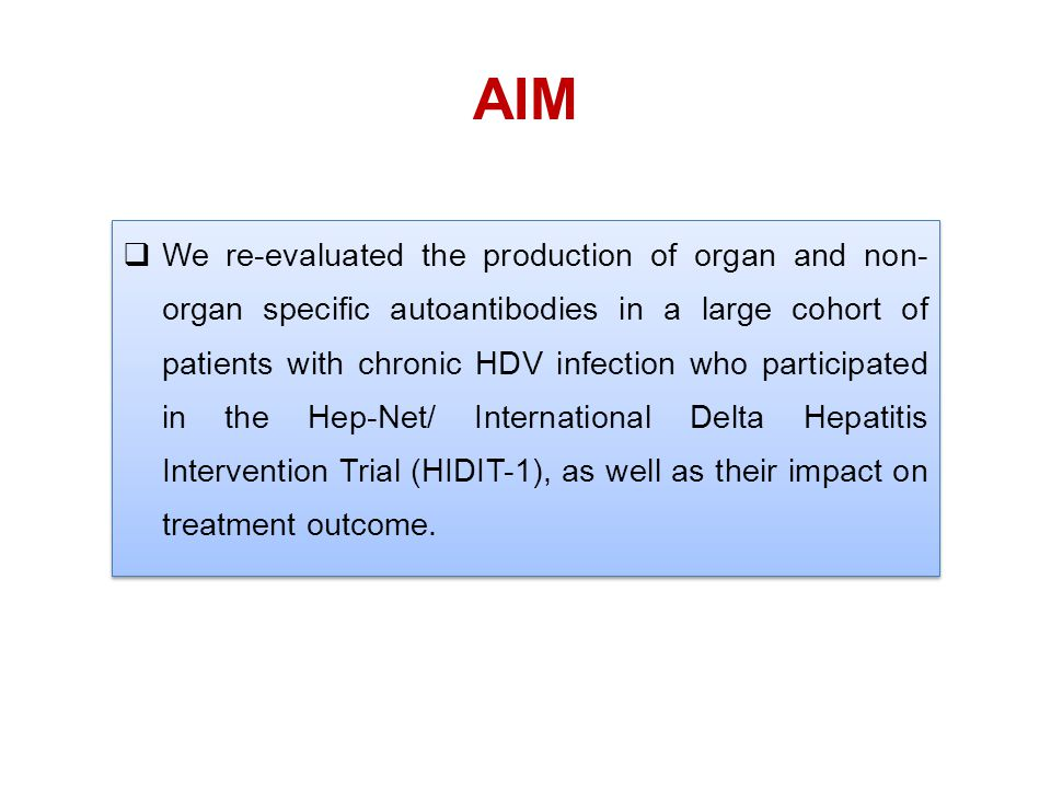  We re-evaluated the production of organ and non- organ specific autoantibodies in a large cohort of patients with chronic HDV infection who participated in the Hep-Net/ International Delta Hepatitis Intervention Trial (HIDIT-1), as well as their impact on treatment outcome.