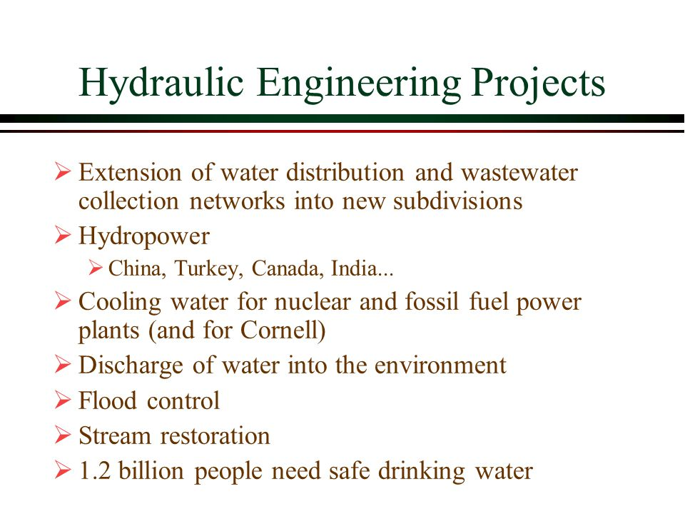 Hydraulic Engineering Projects  Extension of water distribution and wastewater collection networks into new subdivisions  Hydropower  China, Turkey, Canada, India...