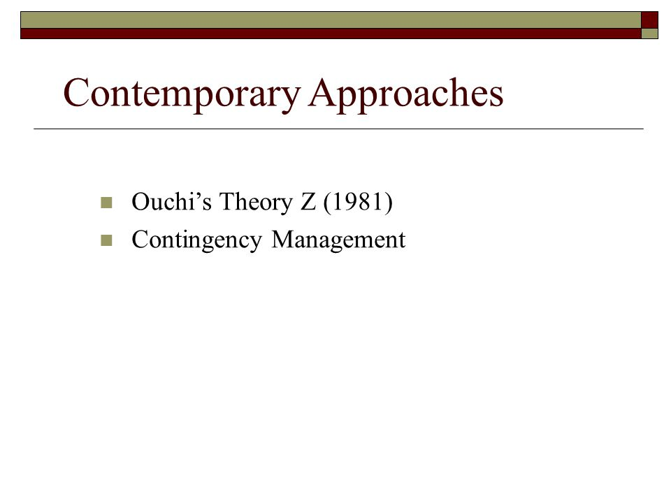 Contemporary Approaches Ouchi's Theory Z (1981) Contingency Management