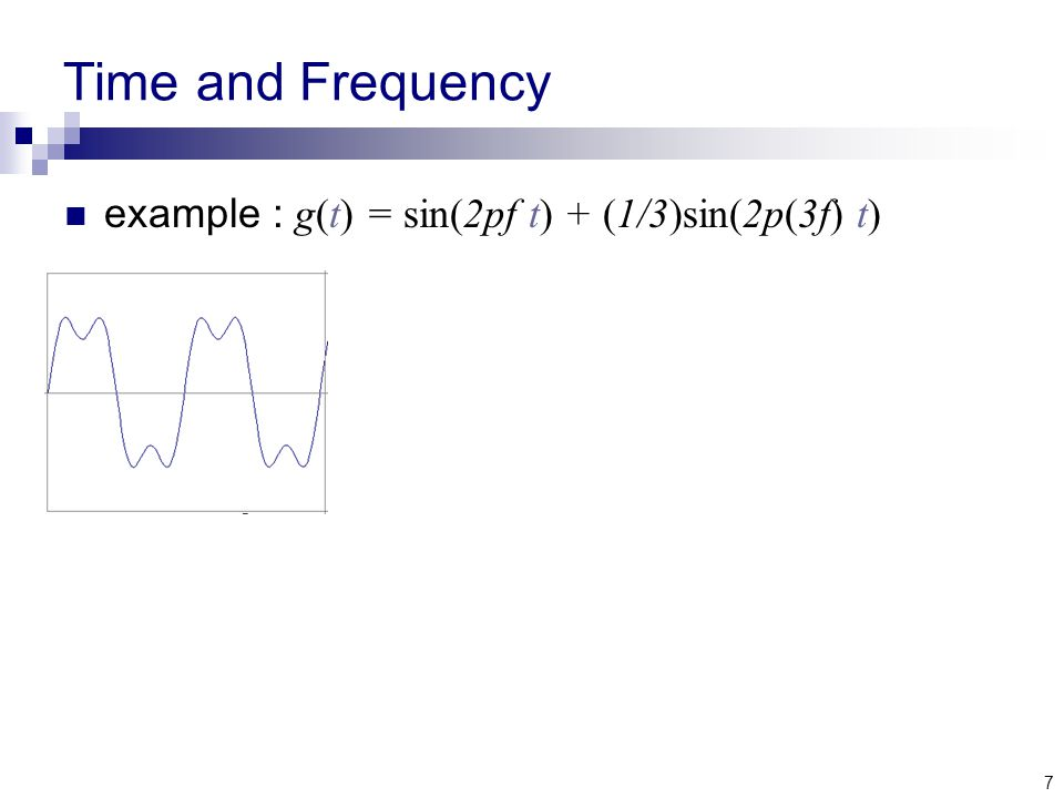 7 Time and Frequency example : g(t) = sin(2pf t) + (1/3)sin(2p(3f) t)