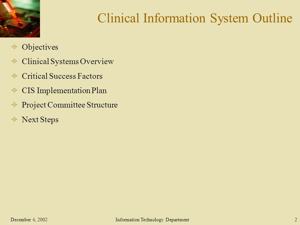 Information Technology Department2 Clinical Information System Outline  Objectives  Clinical Systems Overview  Critical Success Factors  CIS Implementation Plan  Project Committee Structure  Next Steps