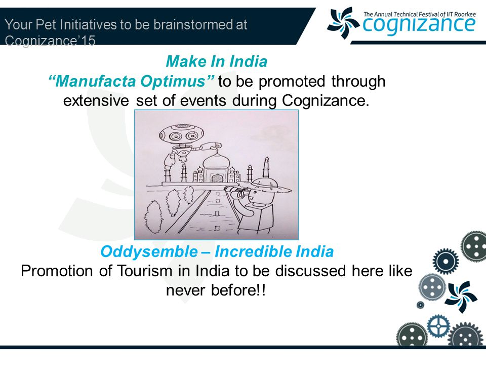 Your Pet Initiatives to be brainstormed at Cognizance'15 Make In India Manufacta Optimus to be promoted through extensive set of events during Cognizance.