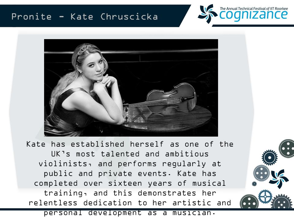 Pronite - Kate Chruscicka Kate has established herself as one of the UK's most talented and ambitious violinists, and performs regularly at public and private events.