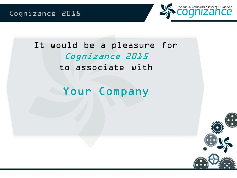 Cognizance 2015 It would be a pleasure for Cognizance 2015 to associate with Your Company