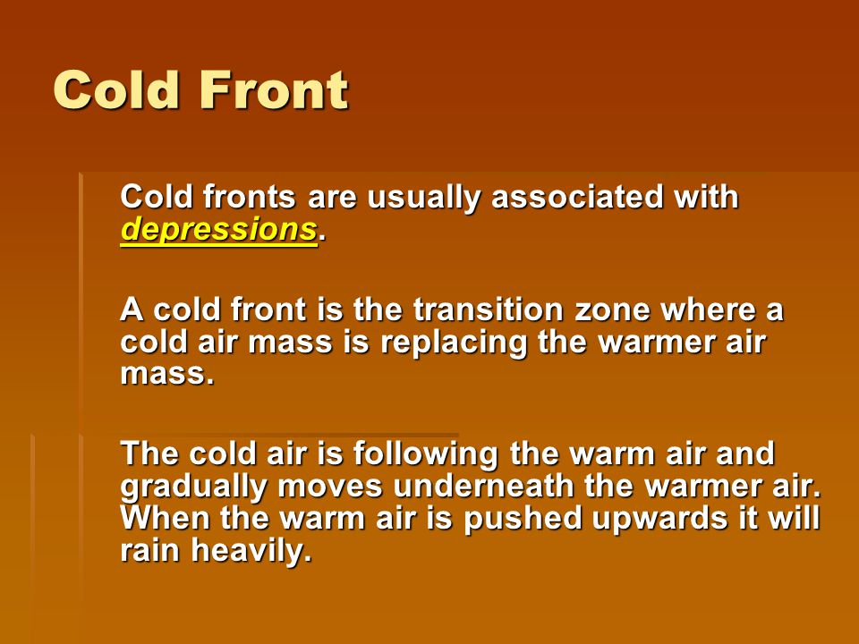 Cold Front Cold fronts are usually associated with depressions.