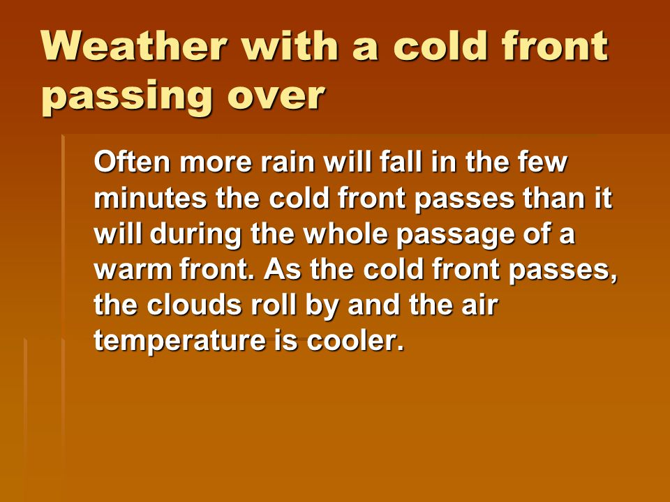 Weather with a cold front passing over Often more rain will fall in the few minutes the cold front passes than it will during the whole passage of a warm front.
