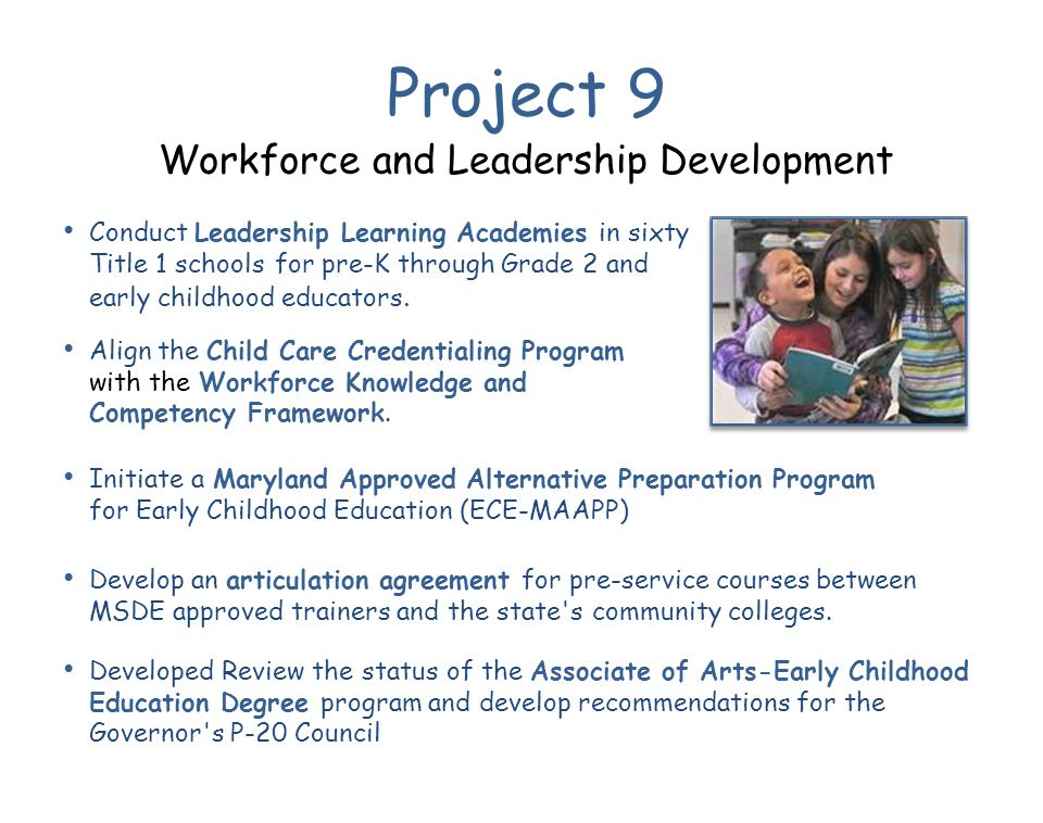Project 9 Workforce and Leadership Development Align the Child Care Credentialing Program with the Workforce Knowledge and Competency Framework.