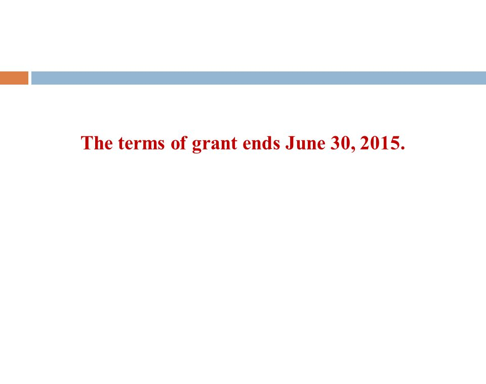 The terms of grant ends June 30, 2015.