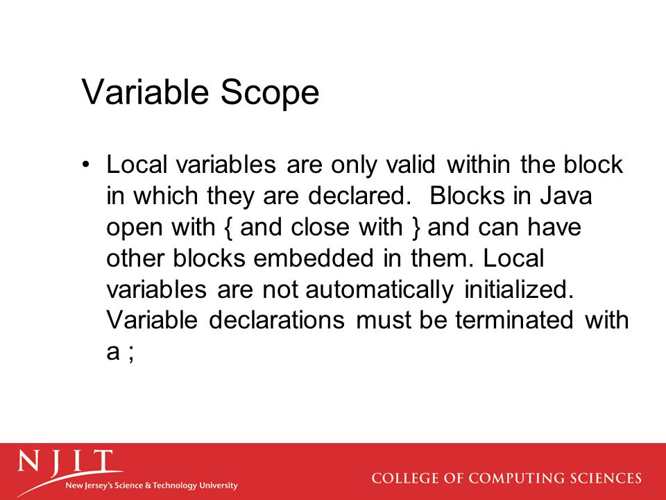 Variable Scope Local variables are only valid within the block in which they are declared.
