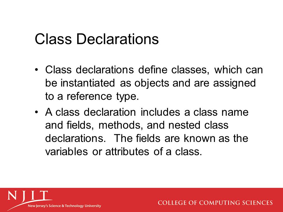 Class Declarations Class declarations define classes, which can be instantiated as objects and are assigned to a reference type.