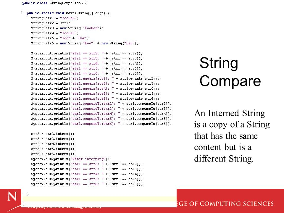 String Compare An Interned String is a copy of a String that has the same content but is a different String.