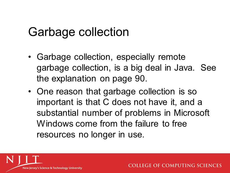 Garbage collection Garbage collection, especially remote garbage collection, is a big deal in Java.