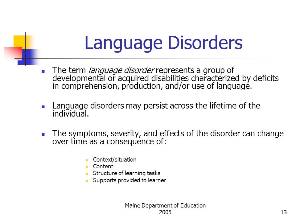 Maine Department of Education Language Disorders The term language disorder represents a group of developmental or acquired disabilities characterized by deficits in comprehension, production, and/or use of language.