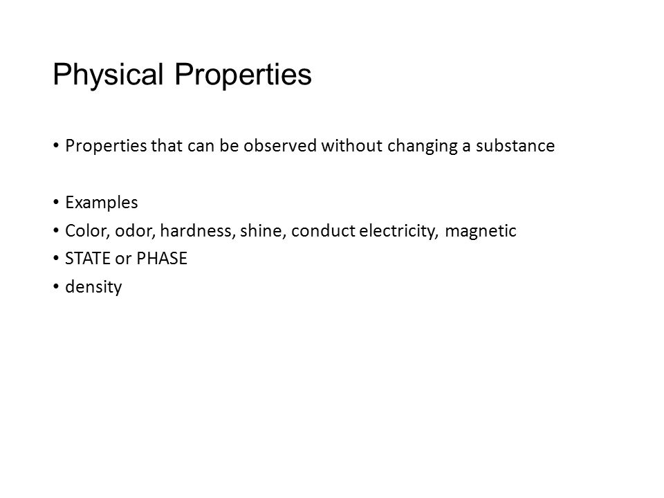 Physical Properties Properties that can be observed without changing a substance Examples