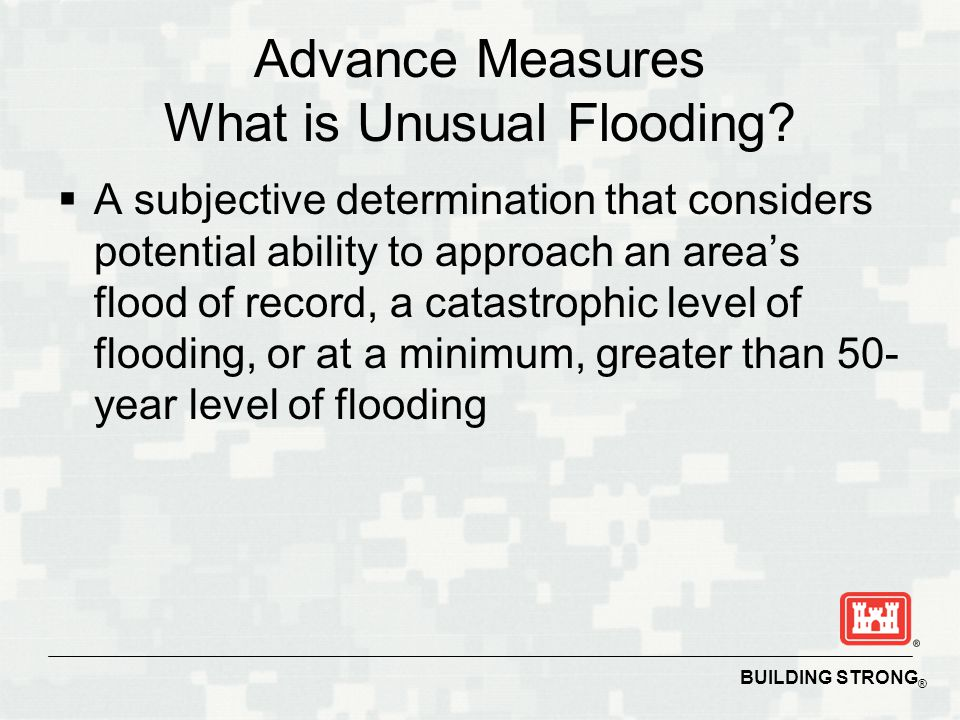 BUILDING STRONG ® Advance Measures What is Unusual Flooding.