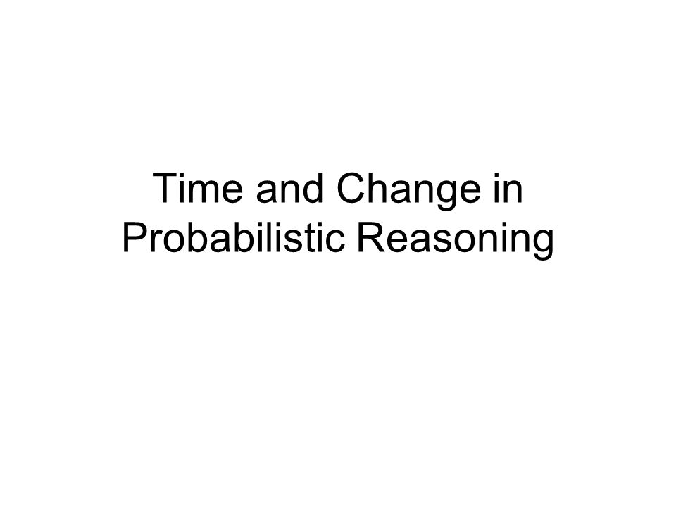 Time and Change in Probabilistic Reasoning
